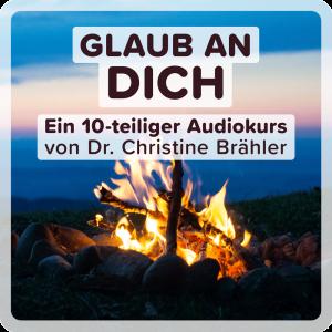 Glaub an dich - Audiokurs von Dr. Christine Brähler