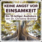 Keine Angst vor Einsamkeit - Audiokurs von Dr. Christine Brähler